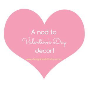 A nod to Valentine's Day decor!