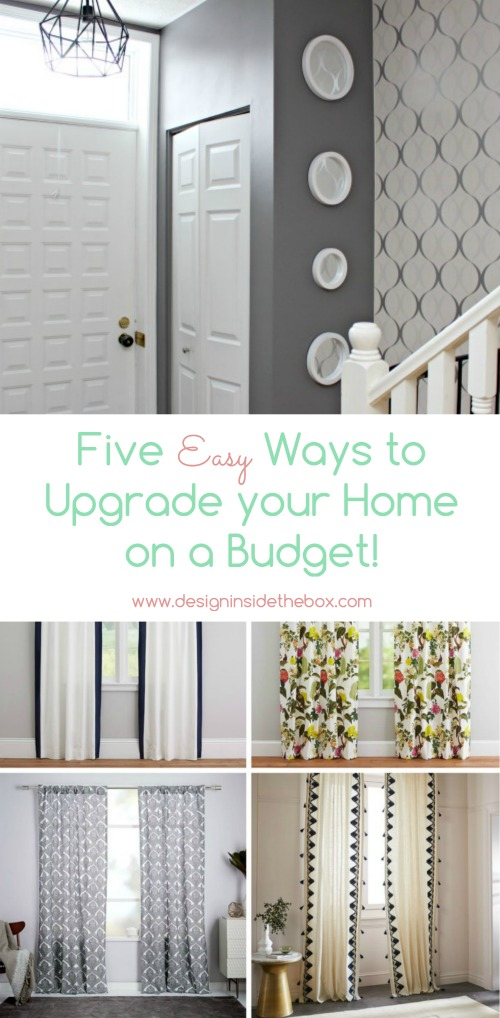 5 Ways to Upgrade your Home on a Budget! www.designinsidethebox.com