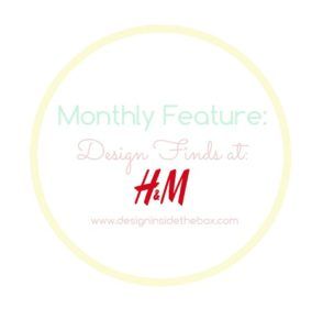 Monthly Feature: Design Finds at H&M!